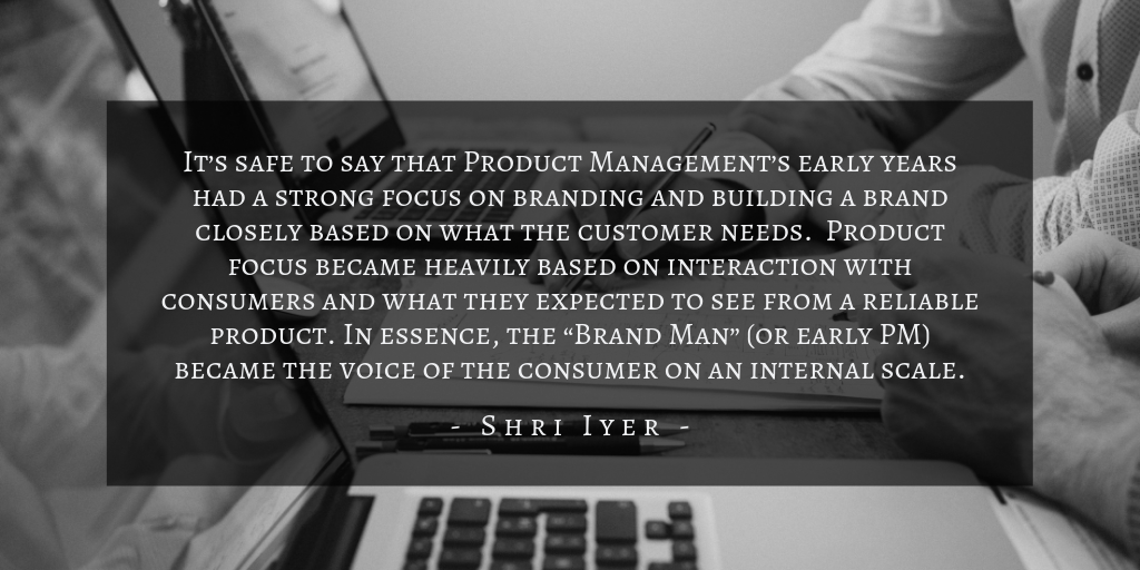 Shri Iyer - History Of Product Management Quote 1
