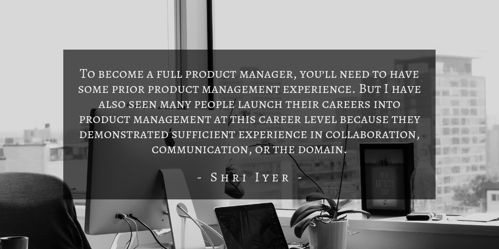 Shri Iyer - Product Management Career Path Quote 1