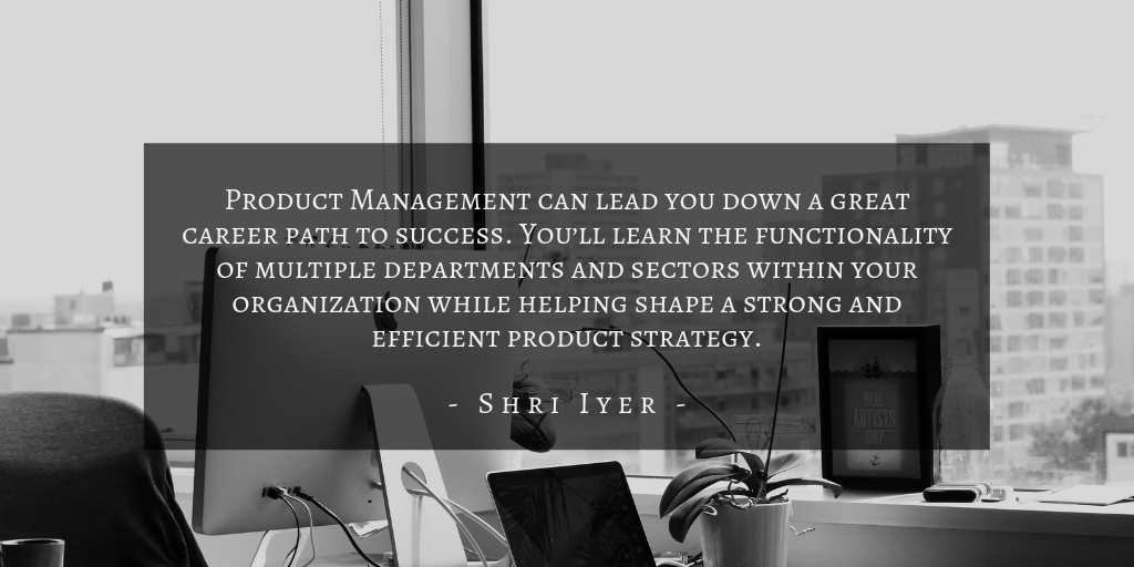 Shri Iyer - Product Management Career Path Quote 2