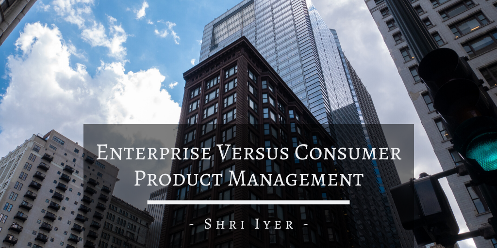 Enterprise Versus Consumer Product Management