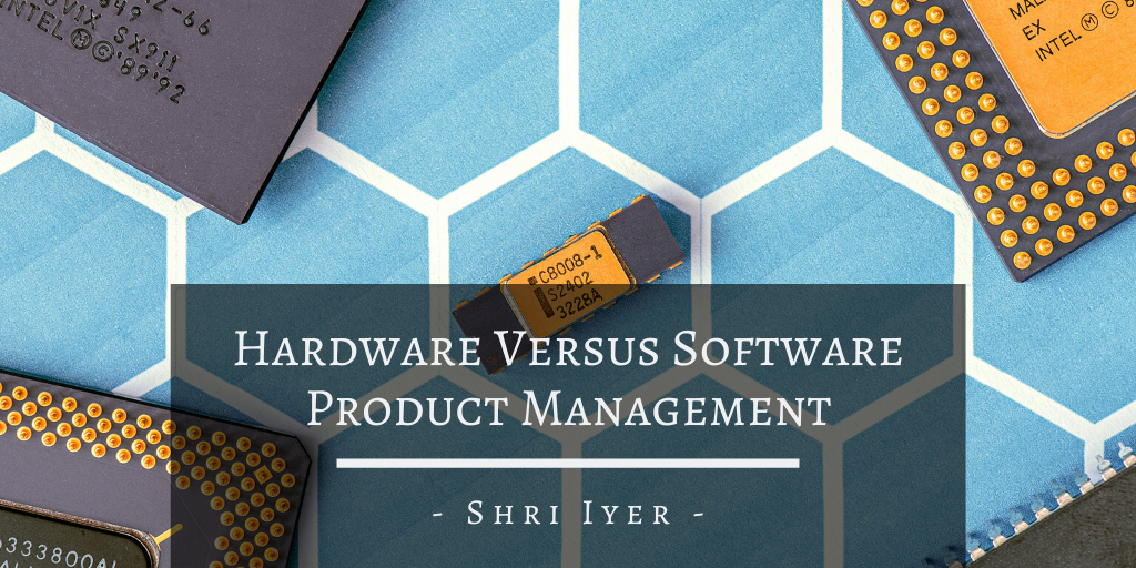 Hardware Versus Software Product Management