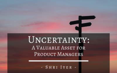 Uncertainty: A Valuable Asset for Product Managers