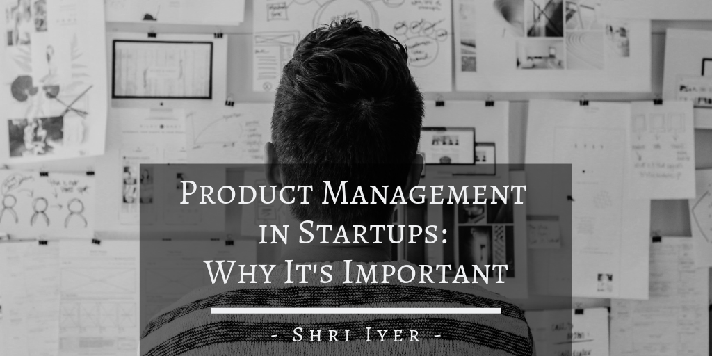 Product Management in Startups: Why It's Important