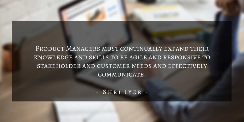 Shri Iyer – San Francisco Continuous Learning The Benefits Of Aquiring New Skills In Product Management Quote 1
