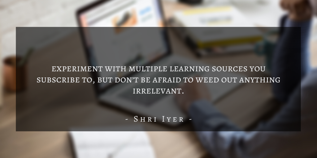 Shri Iyer – San Francisco Continuous Learning The Benefits Of Aquiring New Skills In Product Management Quote 3