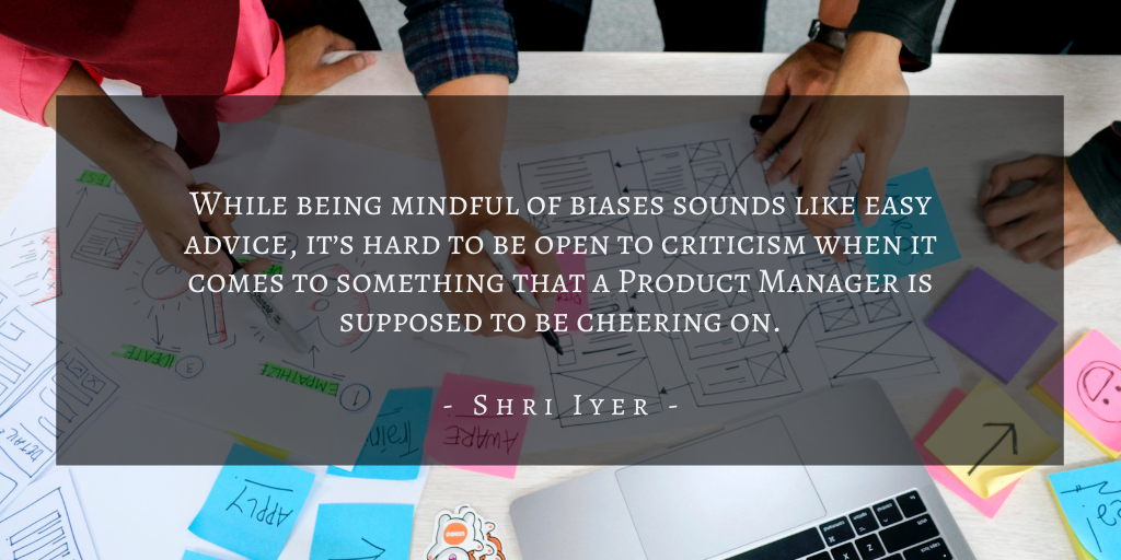 Shri Iyer – San Francisco Product Management Defensiveness Quote 1