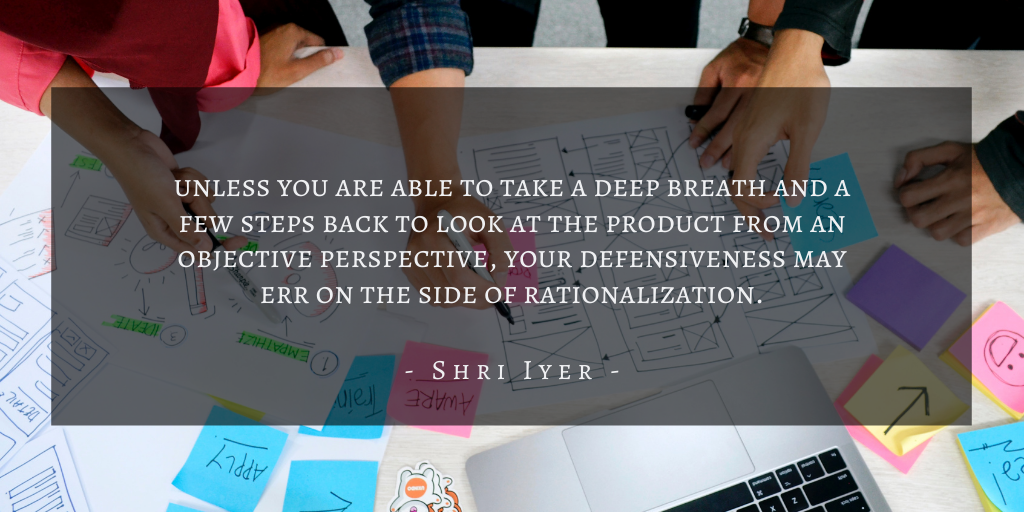 Shri Iyer – San Francisco Product Management Defensiveness Quote 3