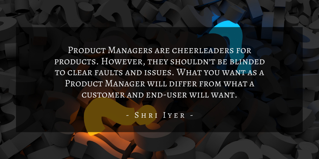 Shri Iyer – San Francisco Product Management Mistakes Quote 1.png