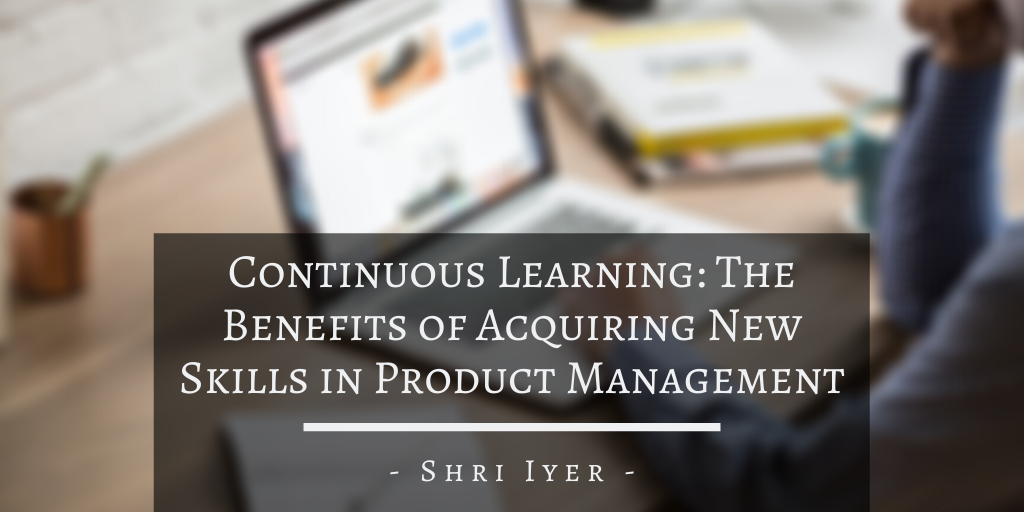 Continuous Learning: The Benefits of Acquiring New Skills in Product Management