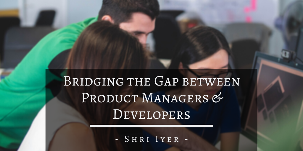 Bridging the Gap between Product Managers & Developers