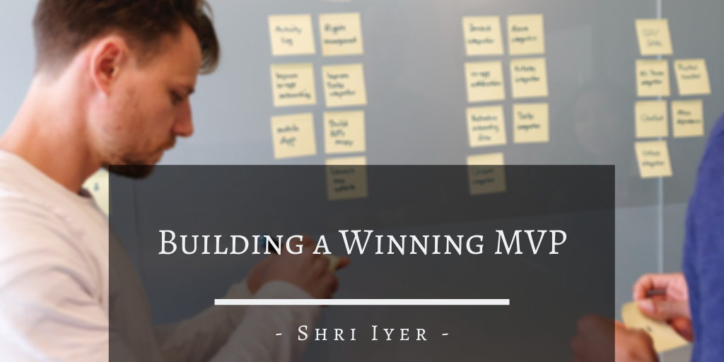 Shri Iyer San Francisco Building A Winning Mvp