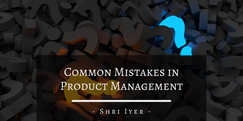 Common Mistakes in Product Management