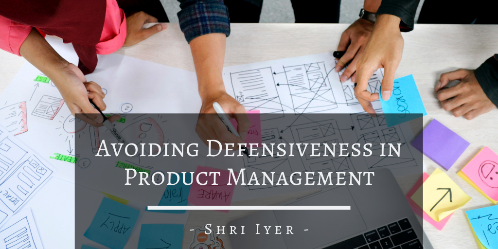 Avoiding Defensiveness in Product Management