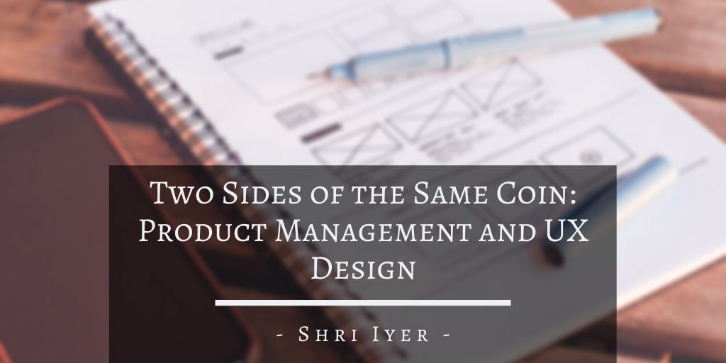Two Sides of the Same Coin: Product Management and UX Design