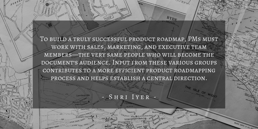 Shri Iyer - Who Uses Product Roadmaps Quote 1