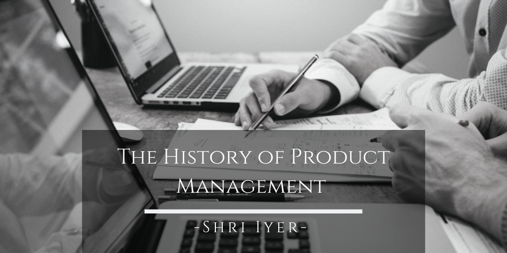 The History of Product Management